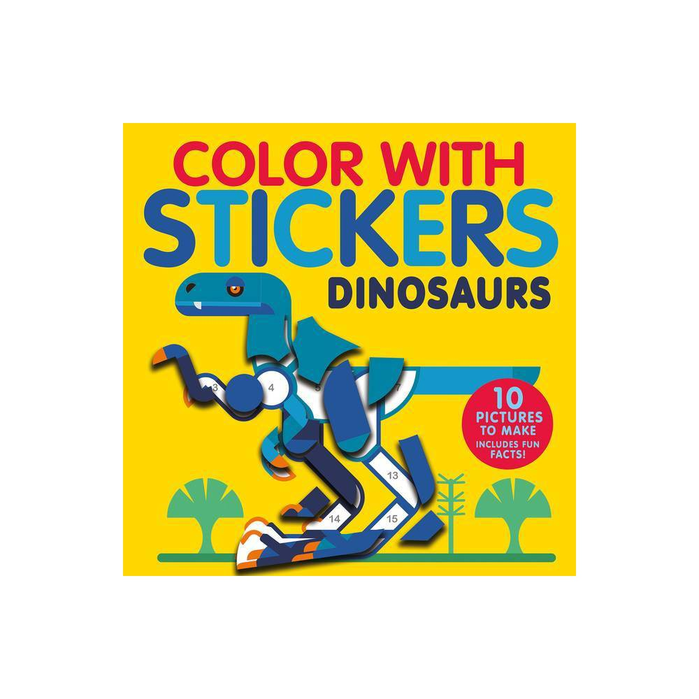 Color With Stickers Dinosaurs By Jonny Marx Hardcover