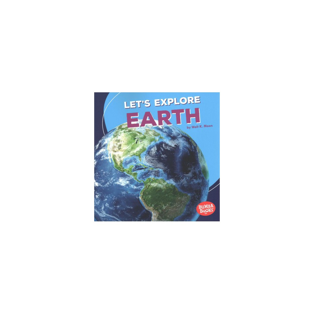 Let's Explore Earth - (Bumba Books: First Look at Space) by Walt K. Moon (Paperback)