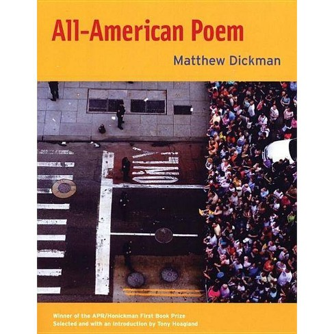 All-American Poem - (Apr Honickman 1st Book Prize) by  Matthew Dickman (Paperback) - image 1 of 1