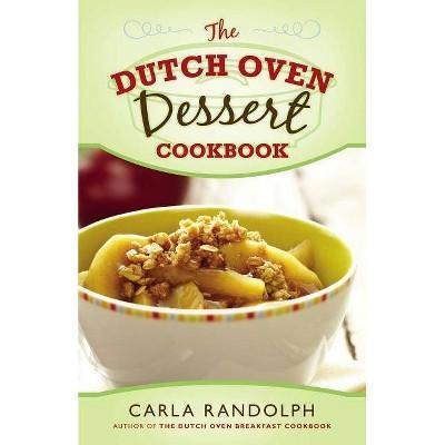 The Dutch Oven Dessert Cookbook - by Carla Randolph (Paperback)