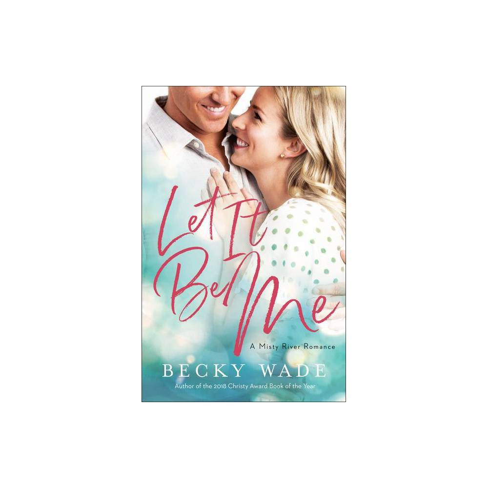 Let It Be Me Misty River Romance A By Becky Wade Paperback