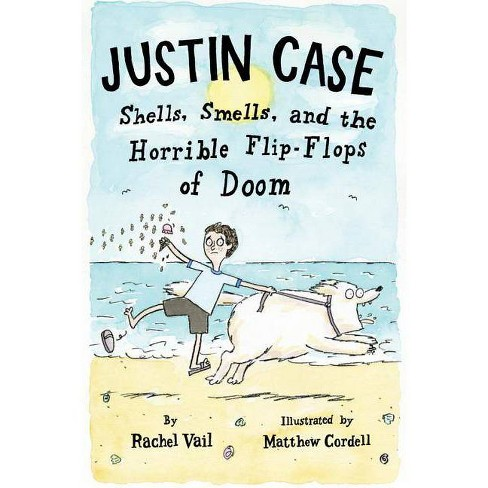 Justin Case: Shells, Smells, and the Horrible Flip-Flops of Doom - by  Rachel Vail (Hardcover) - image 1 of 1