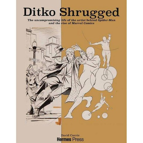 Ditko Shrugged: The Uncompromising Life of the Artist Behind Spider-Man - by  David Currie (Hardcover) - image 1 of 1