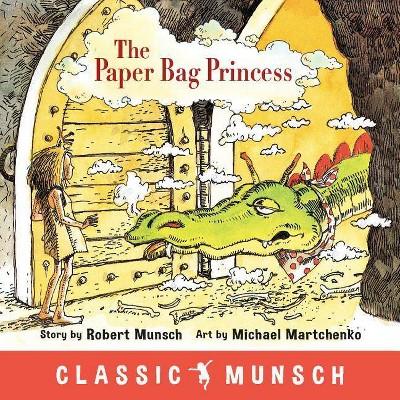 The Paper Bag Princess - (Classic Munsch)by Robert Munsch (Paperback)