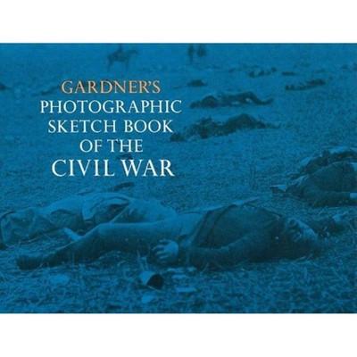 Gardner's Photographic Sketch Book of the Civil War - by  Alexander Gardner (Paperback)