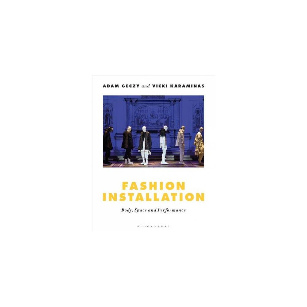 Fashion Installation : Body, Space, and Performance - by Adam Geczy & Vicki Karaminas (Paperback)
