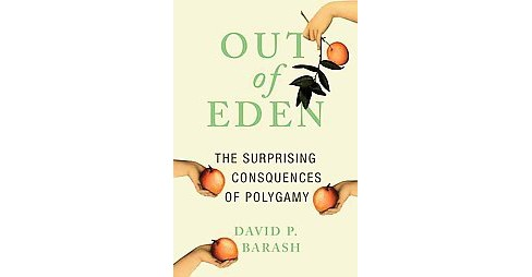 Out of Eden : The Surprising Consequences of Polygamy (Hardcover) (David P. Barash) - image 1 of 1