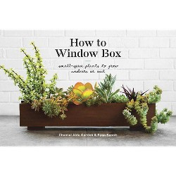 How to Window Box : Small-Space Plants to Grow Indoors or Out -  (Hardcover)