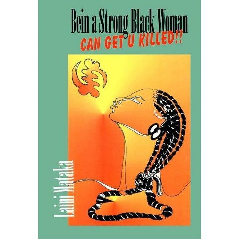 Being a Strong Black Woman Can Get U Killed - by  Laini Mataka (Paperback) - image 1 of 1
