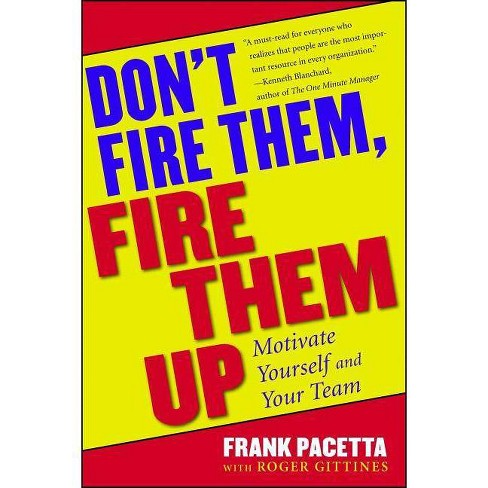 Don't Fire Them, Fire Them Up - by  Frank Pacetta (Paperback) - image 1 of 1