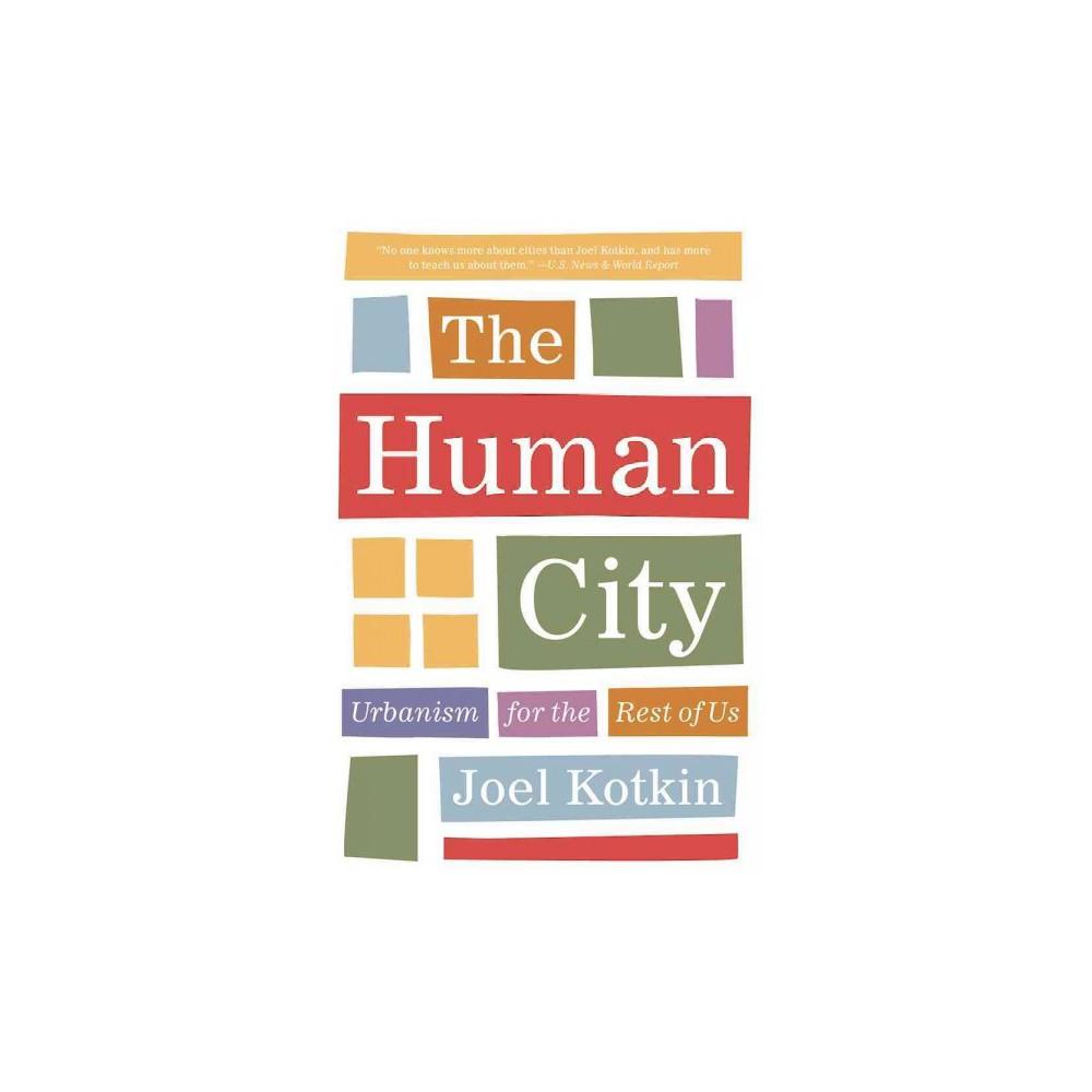 Human City : Urbanism for the Rest of Us (Reprint) (Paperback) (Joel Kotkin)