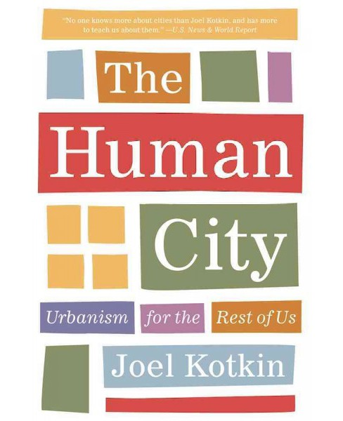 Human City : Urbanism for the Rest of Us (Reprint) (Paperback) (Joel Kotkin) - image 1 of 1