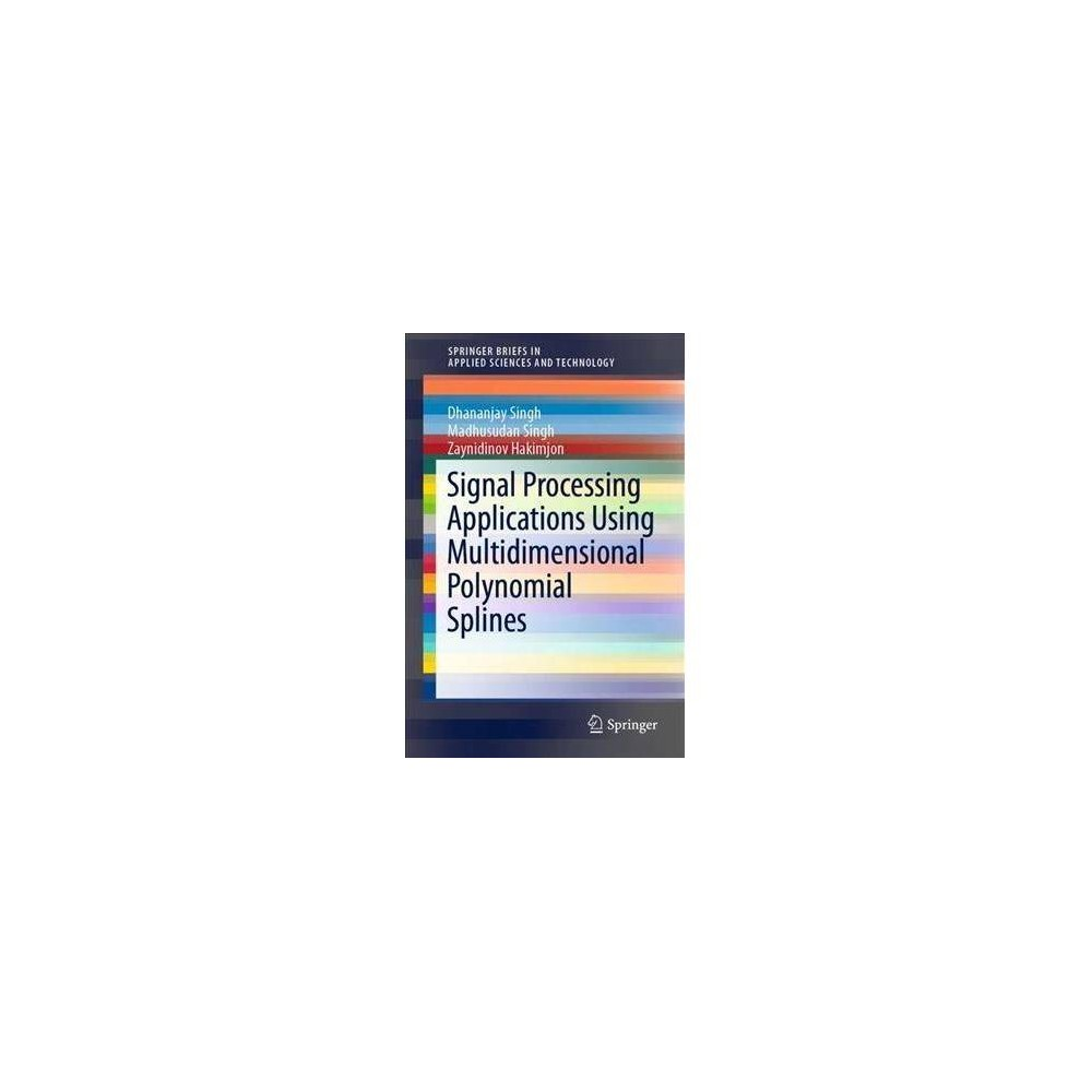 Signal Processing Applications Using Multidimensional Polynomial Splines - (Paperback)