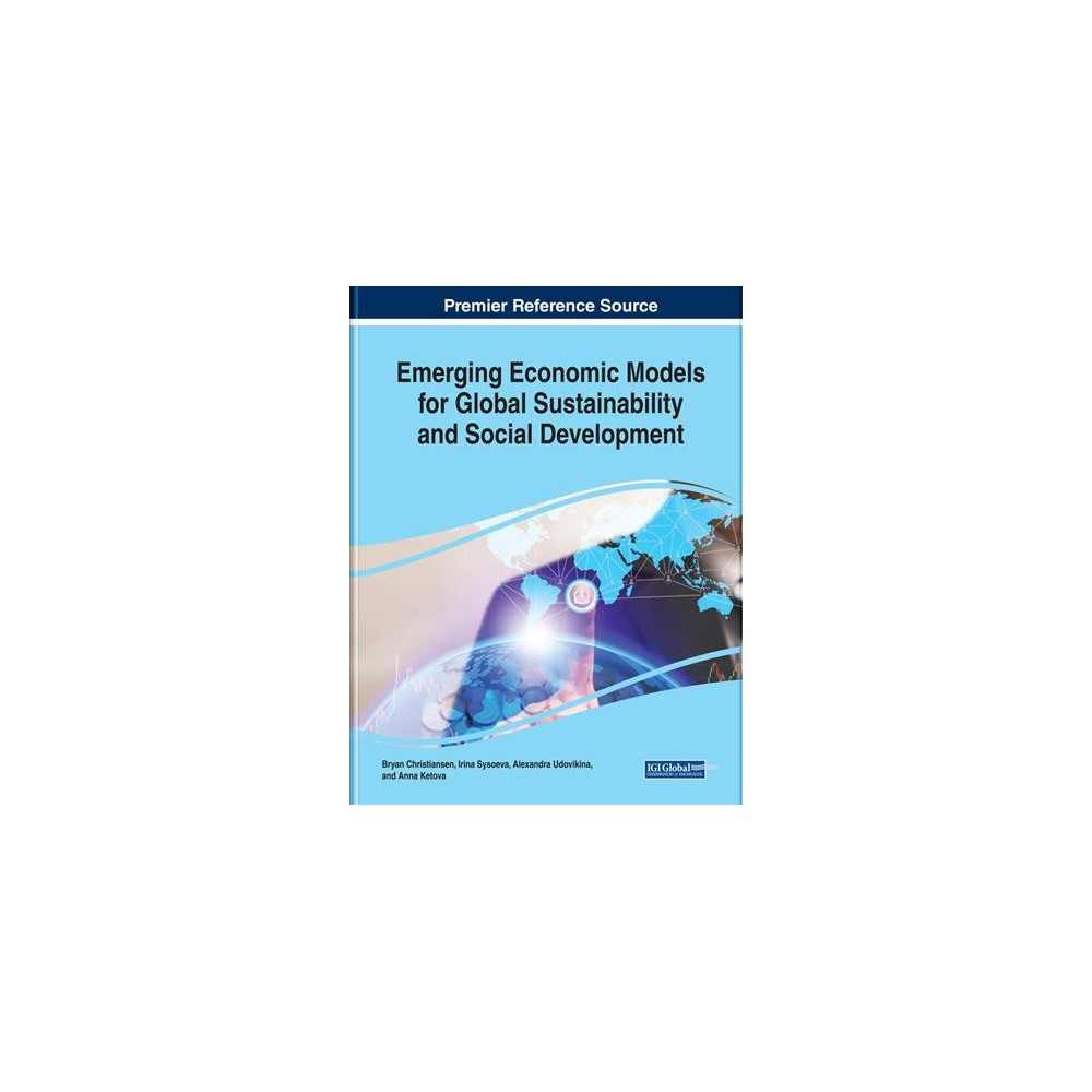 Emerging Economic Models for Global Sustainability and Social Development - (Hardcover)