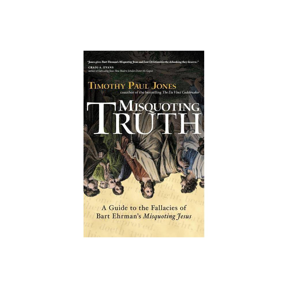 Misquoting Truth Annotated By Timothy Paul Jones Paperback