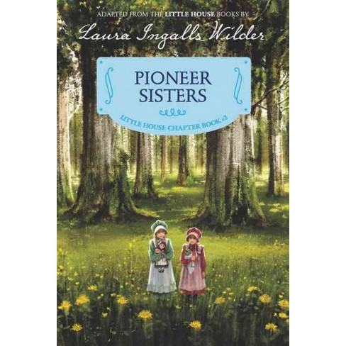 Pioneer Sisters - (Little House Chapter Book) by  Laura Ingalls Wilder (Paperback) - image 1 of 1