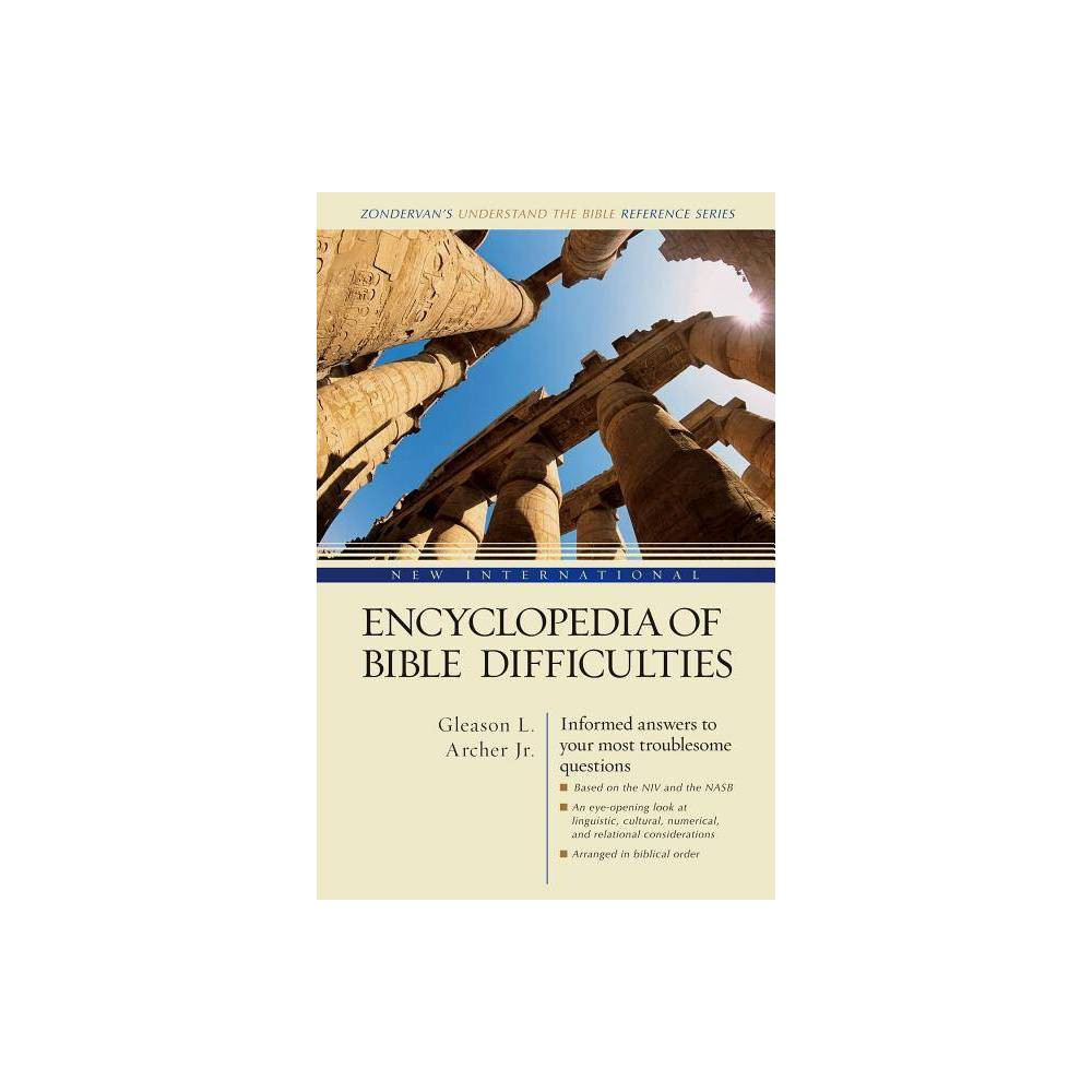 New International Encyclopedia Of Bible Difficulties Zondervan S Understand The Bible Reference By Gleason L Archer Jr Hardcover