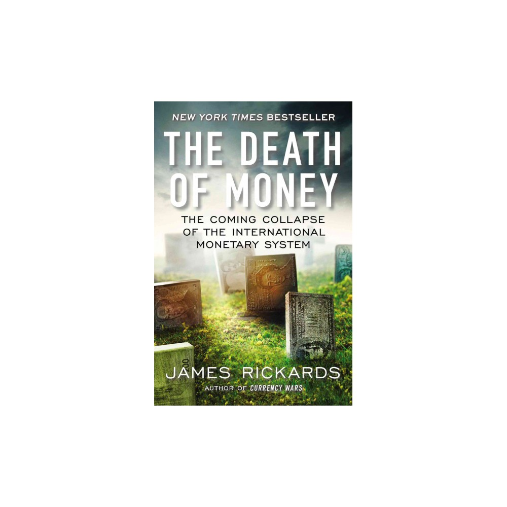 Death of Money : The Coming Collapse of the International Monetary System (Reprint) (Paperback) (James
