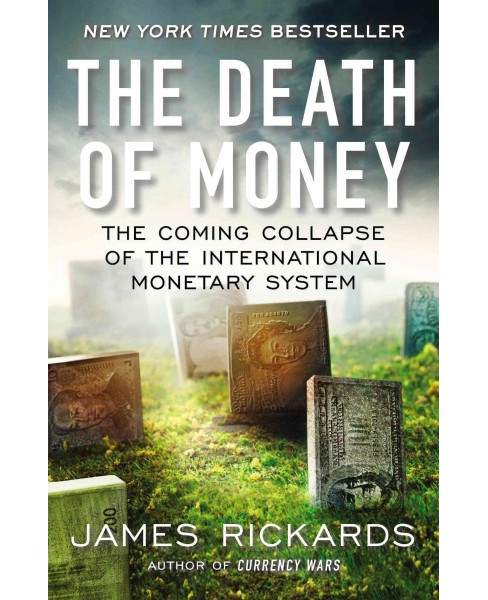 Death of Money : The Coming Collapse of the International Monetary System (Reprint) (Paperback) (James - image 1 of 1