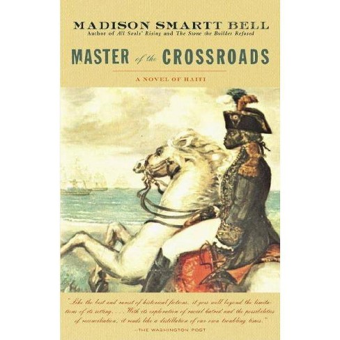 Master of the Crossroads - (Haiti Trilogy) by  Madison Smartt Bell (Paperback) - image 1 of 1