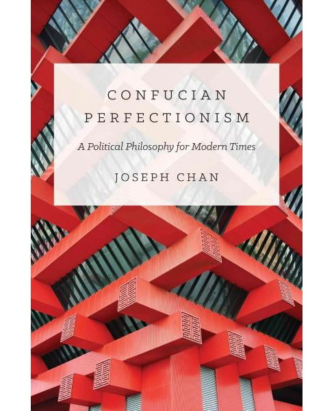 Confucian Perfectionism : A Political Philosophy for Modern Times (Paperback) (Joseph Chan) - image 1 of 1