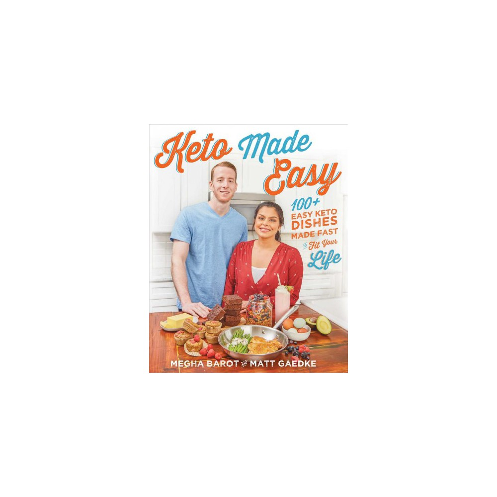 Keto Made Easy : 100+ Easy Keto Dishes Made Fast to Fit Your Life - (Paperback)