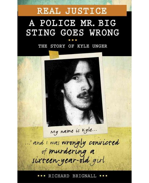 Real Justice : A Police Mr. Big Sting Goes Wrong, The Story of Kyle Unger (Paperback) (Richard Brignall) - image 1 of 1