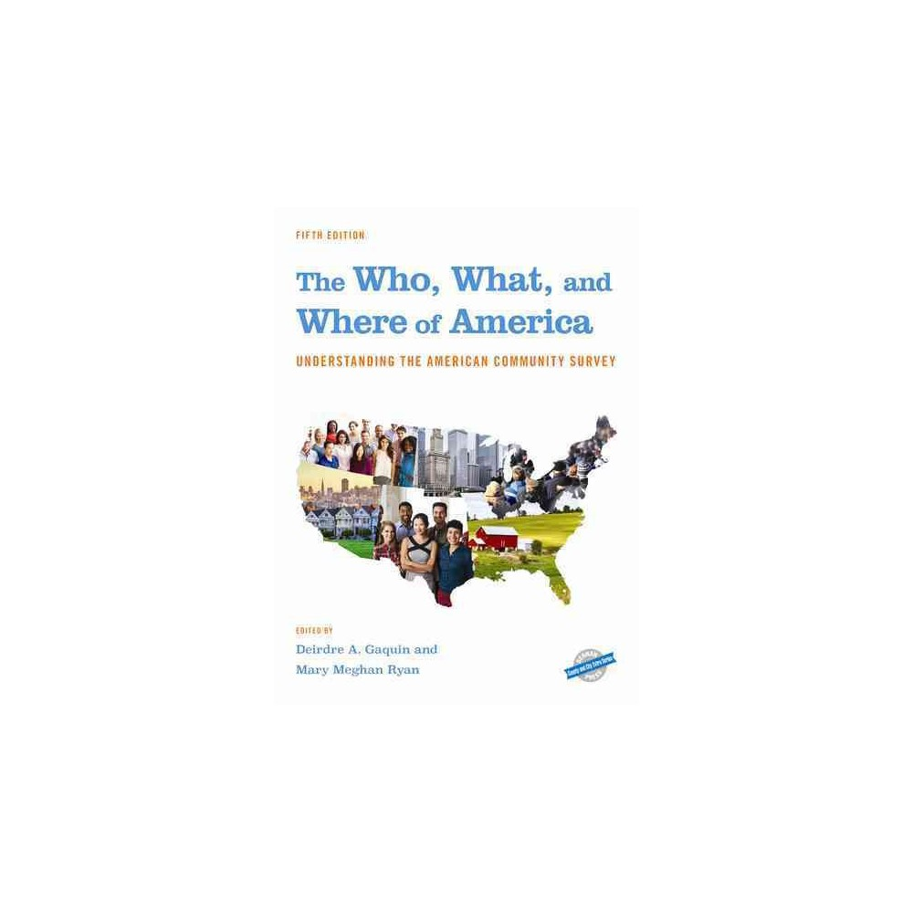 Who, What, and Where of America : Understanding the American Community Survey (Hardcover)
