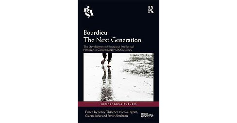 Bourdieu : The Next Generation: The Development of Bourdieu's Intellectual Heritage in Contemporary UK - image 1 of 1
