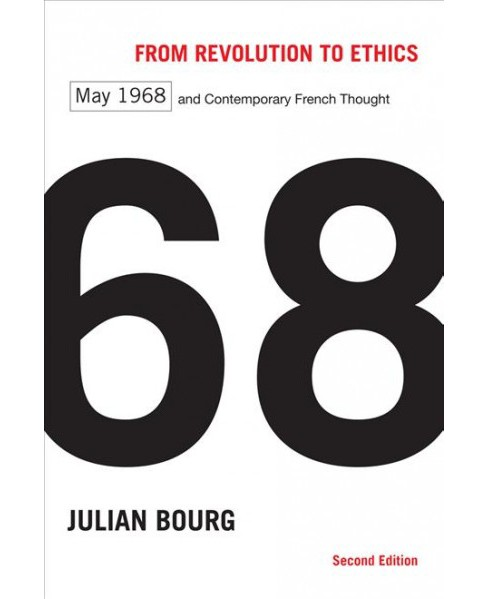 From Revolution to Ethics : May 1968 and Contemporary French Thought -  by Julian Bourg (Paperback) - image 1 of 1