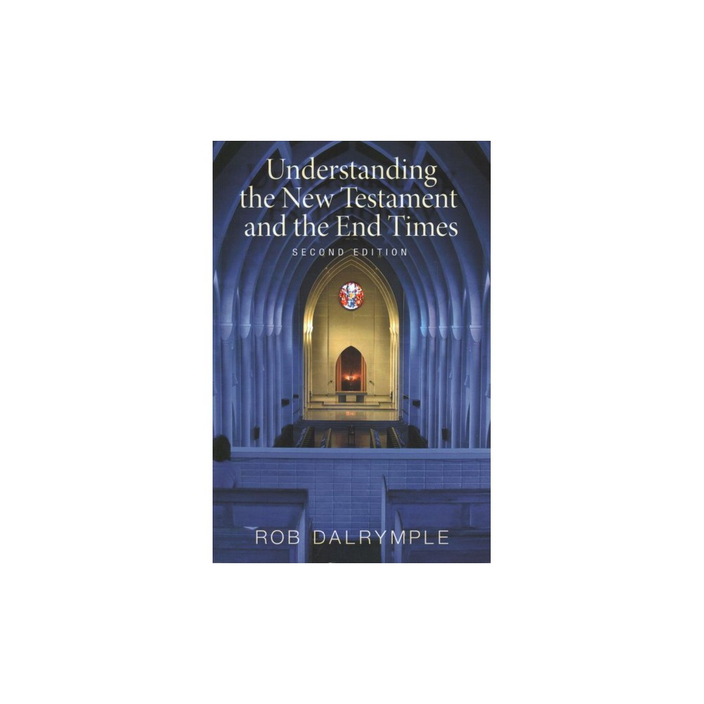 Understanding the New Testament and the End Times - by Rob Dalrymple (Paperback)