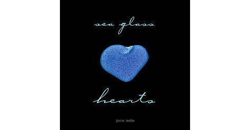 Sea Glass Hearts (Hardcover) (Josie Iselin) - image 1 of 1