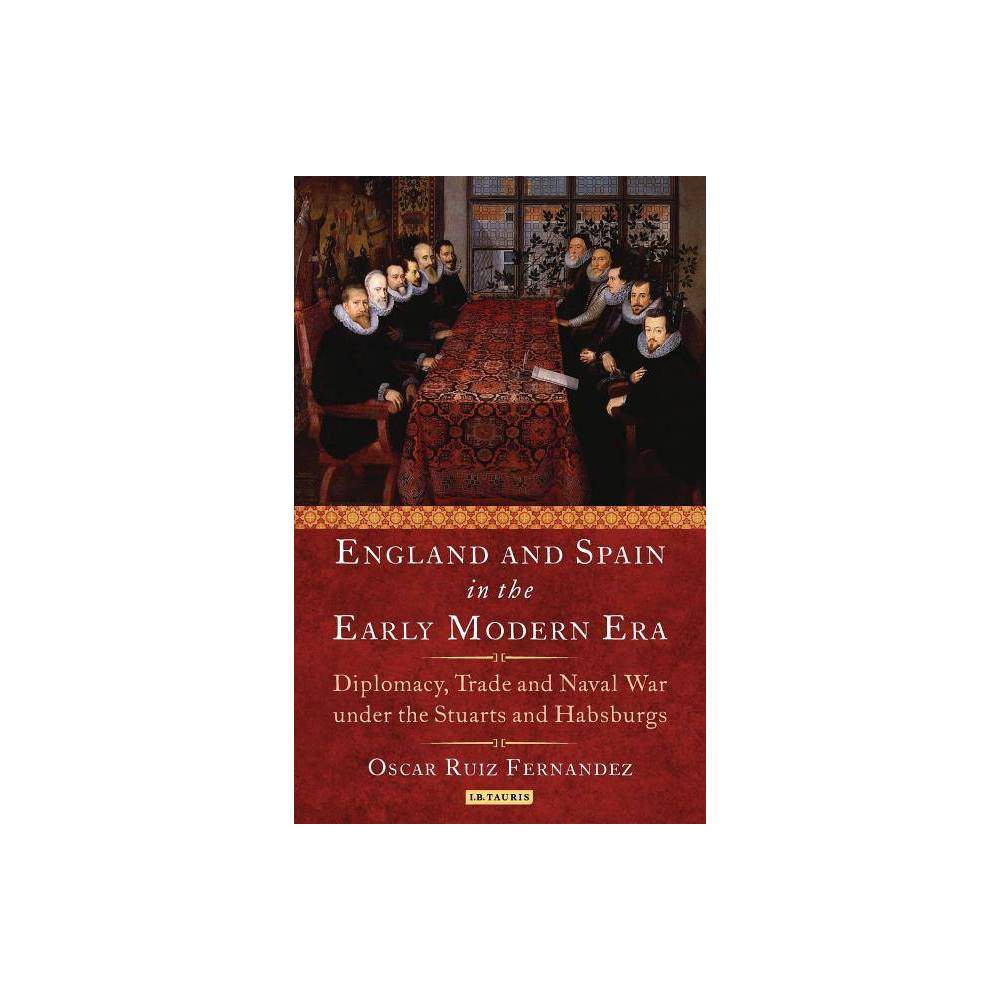 England and Spain in the Early Modern Era - by Oscar Ruiz Fernandez (Hardcover)