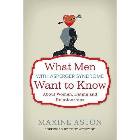 What Men with Asperger Syndrome Want to Know about Women, Dating and Relationships - by  Maxine Aston - image 1 of 1