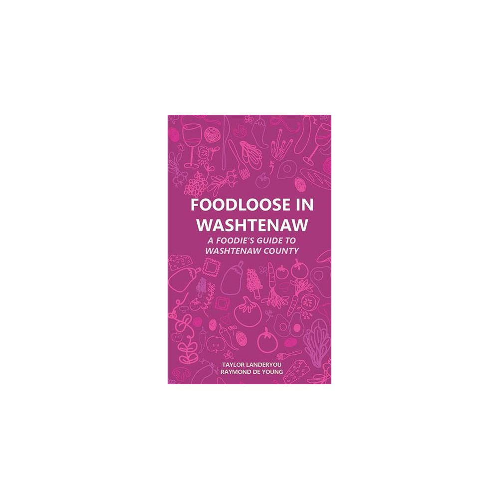 Foodloose in Washtenaw : A Foodie's Guide to Washtenaw County - (Paperback)