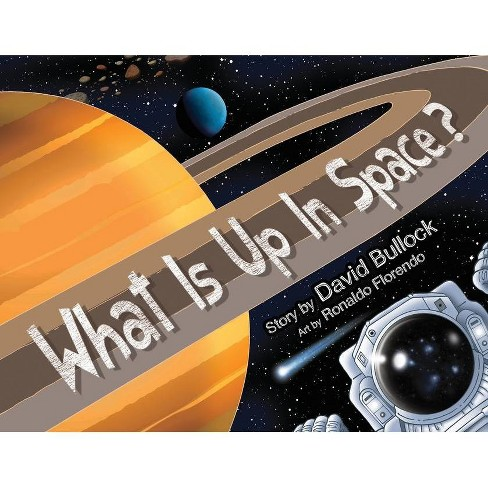 What Is Up In Space? - by  David M Bullock (Paperback) - image 1 of 1