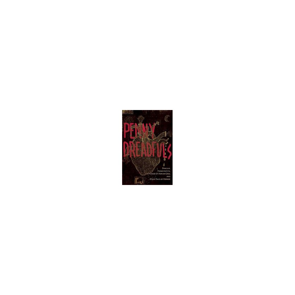 Penny Dreadfuls : Tales of Horror: Dracula, Frankenstein, and the Picture of Dorian Gray - (Hardcover)