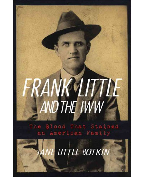 Frank Little and the IWW : The Blood That Stained an American Family (Hardcover) (Jane Little Botkin) - image 1 of 1