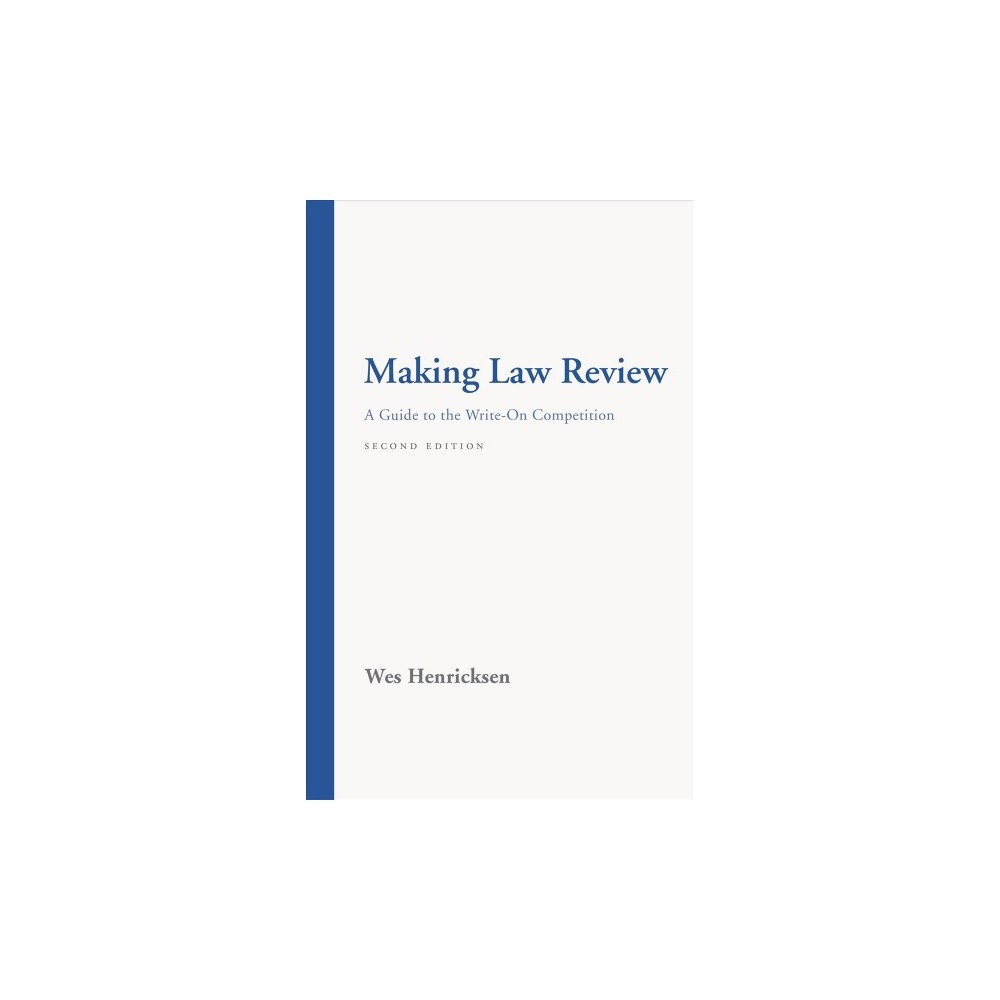 Making Law Review : A Guide to the Write-On Competition - by Wes Henricksen (Paperback)