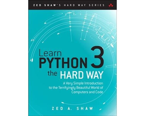 Learn Python 3 the Hard Way : A Very Simple Introduction to the Terrifyingly Beautiful World of - image 1 of 1