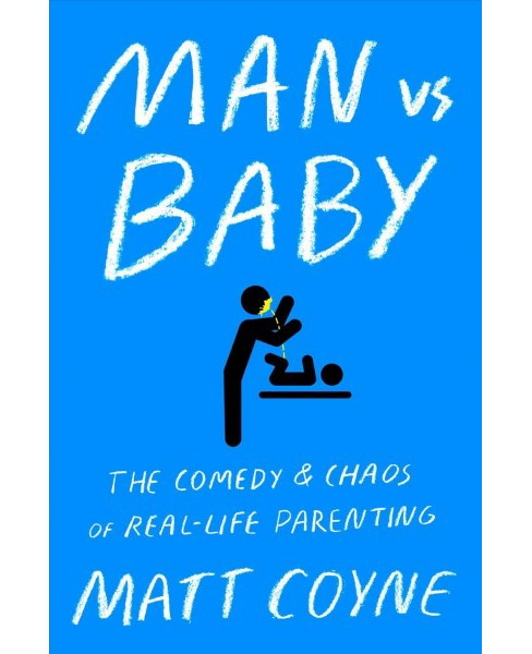 Man Vs. Baby : The Chaos and Comedy of Real-life Parenting -  by Matt Coyne (Paperback) - image 1 of 1