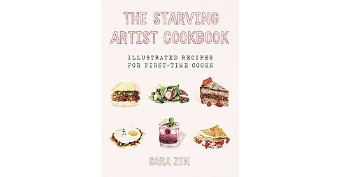 Starving Artist Cookbook : Illustrated Recipes for First-Time Cooks (Hardcover) (Sara Zin) - image 1 of 1