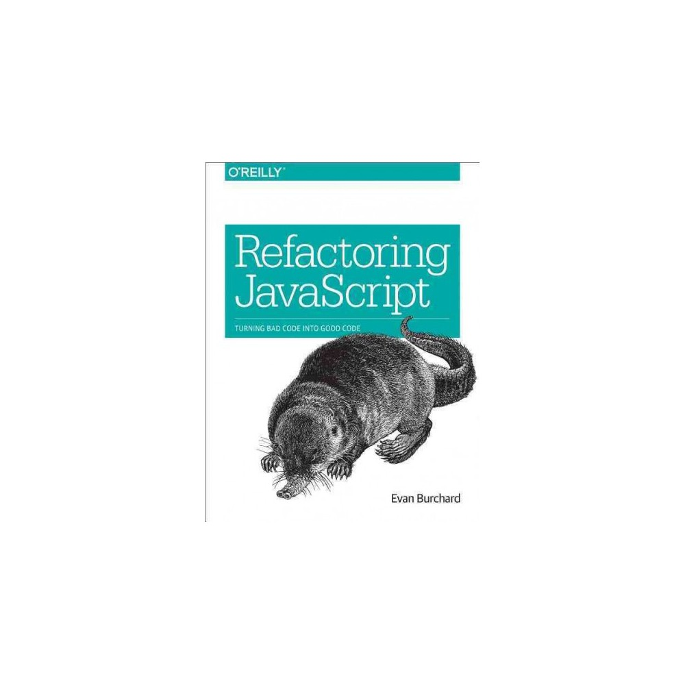 Refactoring JavaScript : Turning Bad Code into Good Code (Paperback) (Evan Burchard)
