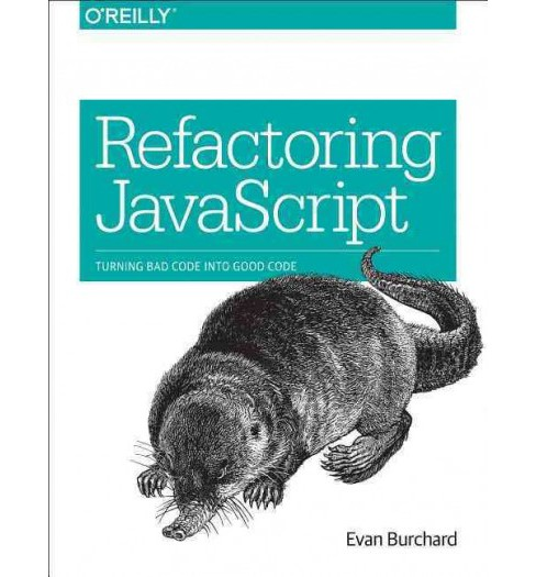 Refactoring JavaScript : Turning Bad Code into Good Code (Paperback) (Evan Burchard) - image 1 of 1
