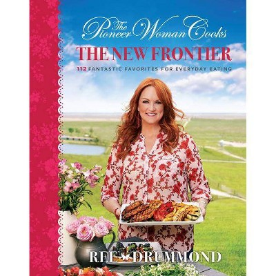 The Pioneer Woman Cooks: The New Frontier - by Ree Drummond (Hardcover)