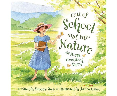 Out of School and into Nature : The Anna Comstock Story -  by Suzanne Slade (School And Library) - image 1 of 1