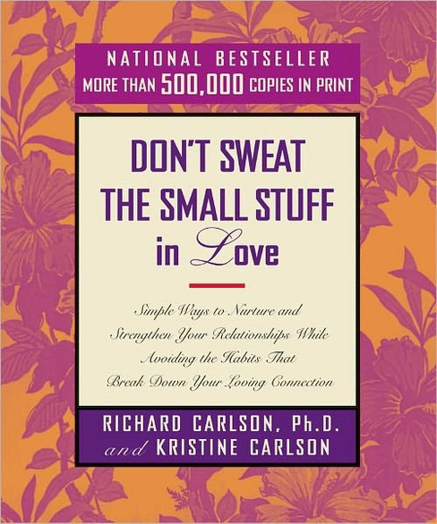 Don't Sweat the Small Stuff in Love : Simple Ways to Nurture and Strengthen Your Relationships While - image 1 of 1