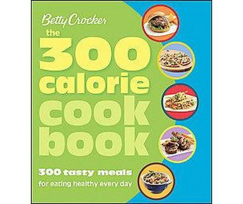 300 Calorie Cookbook : 300 Tasty Meals for Eating Healthy Every Day (Paperback) - image 1 of 1