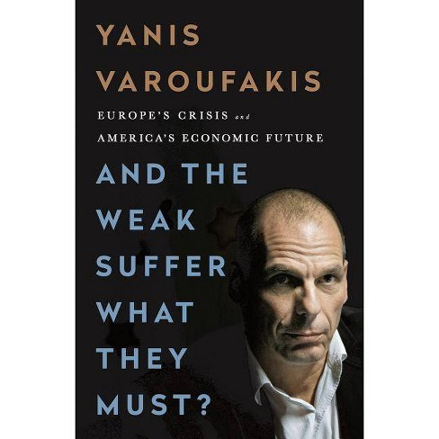 And the Weak Suffer What They Must? - by  Yanis Varoufakis (Hardcover) - image 1 of 1