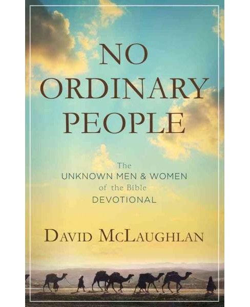 No Ordinary People : The Unknown Men & Women of the Bible Devotional (Paperback) (David Mclaughlan) - image 1 of 1